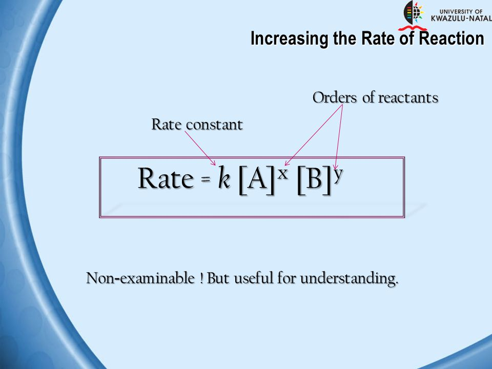 Rate = k [A]x [B]y Increasing the Rate of Reaction Orders of reactants